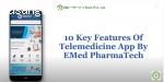 10 Key Features Of Telemedicine App By